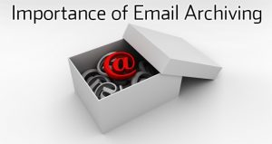 High Importance of Email Archiving