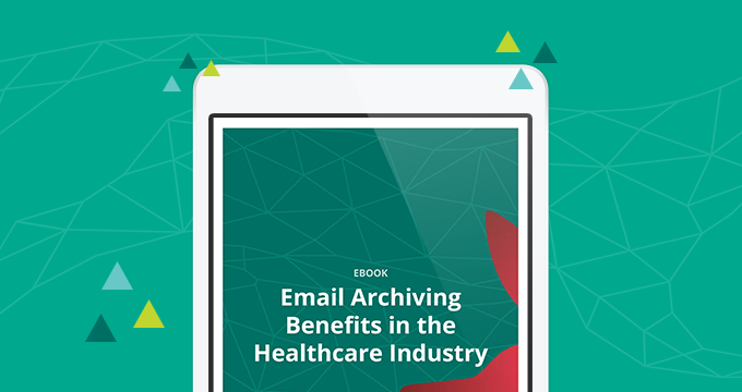 Email Archiving Benefits in the Healthcare Industry [eBook]
