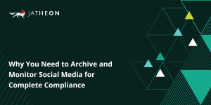 Why You Need to Archive and Monitor Social Media for Complete Compliance WP SM