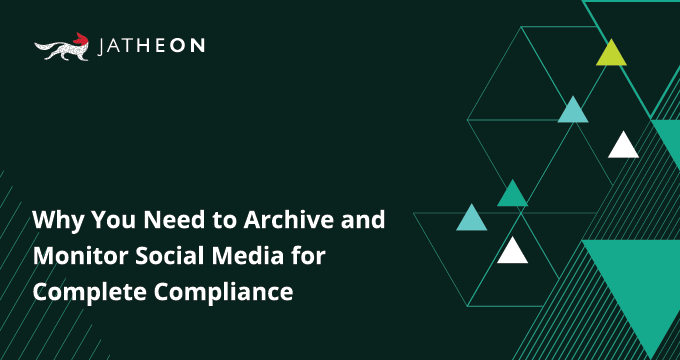 Why You Need to Archive and Monitor Social Media for Complete Compliance WP